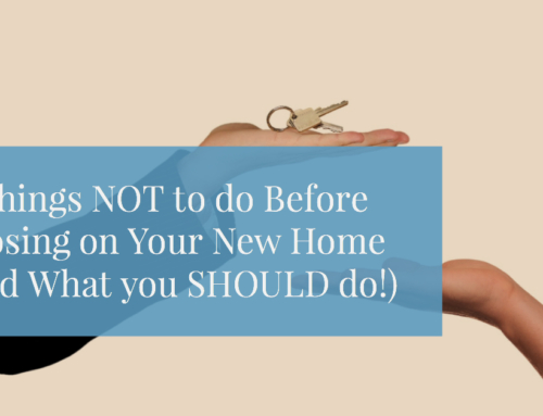 5  Things NOT to do Before Closing on Your New Home (And What you SHOULD do!)