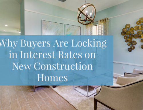 Why Buyers Are Locking in Interest Rates on New Construction Homes